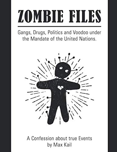 Zombie Files: Gangs, Drugs, Politics and Voodoo under the Mandate of the United Nations von Independently published