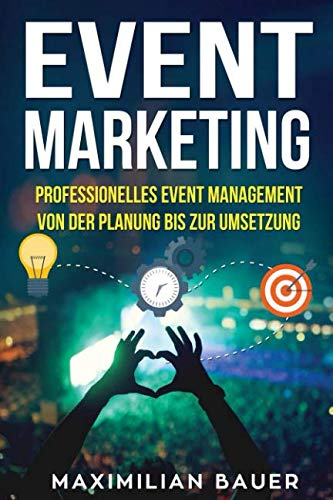Event Marketing: Professionelles Event-Management von der Planung bis zur Umsetzung von Independently published