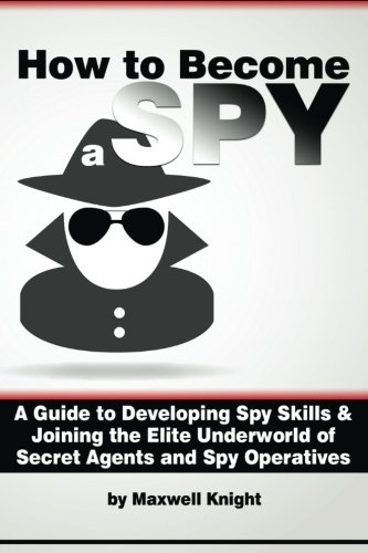 How to Become a Spy: A Guide to Developing Spy Skills and Joining the Elite Underworld of Secret Agents and Spy Operatives von CreateSpace Independent Publishing Platform