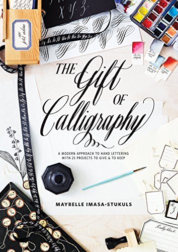 The Gift of Calligraphy: A Modern Approach to Hand Lettering with 25 Projects to Give and to Keep von Watson-Guptill
