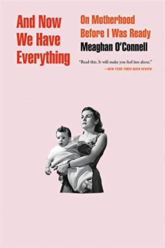 And Now We Have Everything: On Motherhood Before I Was Ready von Back Bay Books