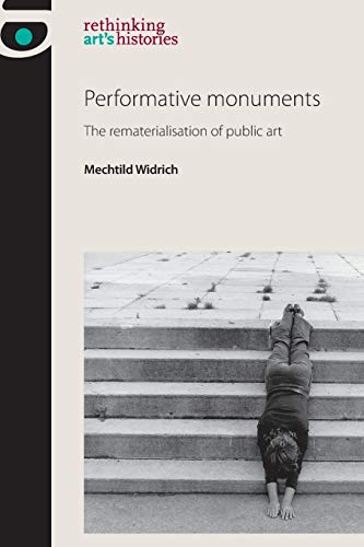 Performative Monuments: The Rematerialisation of Public Art (Rethinking Art's Histories) von imusti