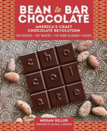 Bean to Bar Chocolate: America's Craft Choclate Revolution: The Origins, the Makers, and the Mind-Blowing Flavors von Storey Publishing LLC