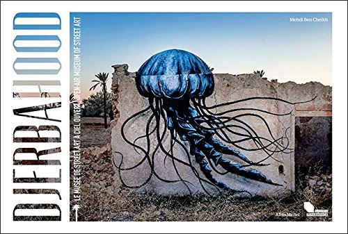 Ben Cheikh, M: Djerbahood: Open-air Museum Of Street Art von Albin Michel Editions
