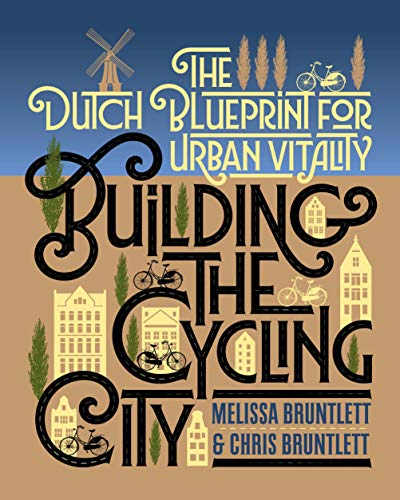 Building the Cycling City: The Dutch Blueprint for Urban Vitality von Island Press