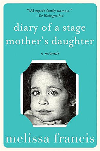 Diary of a Stage Mother's Daughter: A Memoir von Hachette Books
