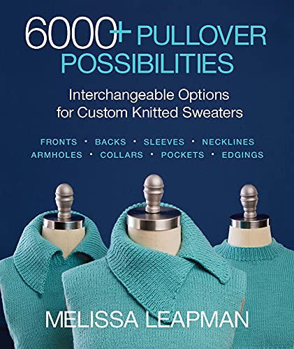 6000+ Pullover Possibilities: Interchangeable Options for Custom Knitted Sweaters von Sixth & Spring Books