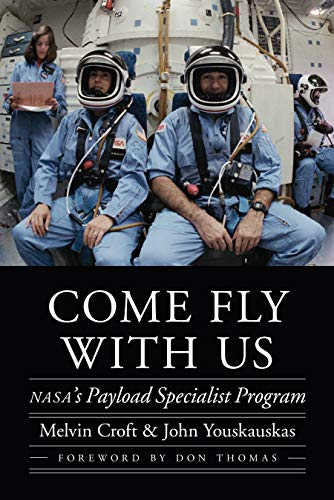 Come Fly with Us: Nasa's Payload Specialist Program (Outward Odyssey: A People's History of Spaceflight) von UNIV OF NEBRASKA PR