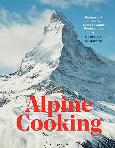 Alpine Cooking: Recipes and Stories from Europe's Grand Mountaintops [A Cookbook] von Penguin Random House; Ten Speed Press
