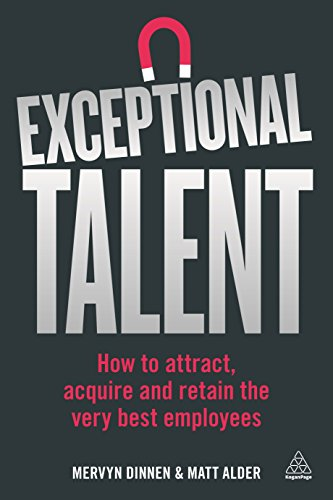 Exceptional Talent: How to Attract, Acquire and Retain the Very Best Employees von Kogan Page