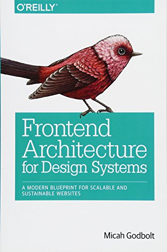 Frontend Architecture for Design Systems: A Modern Blueprint for Scalable and Sustainable Websites von O'Reilly UK Ltd.