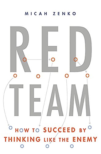 Red Team: How to Succeed By Thinking Like the Enemy von Perseus Books; Basic Books