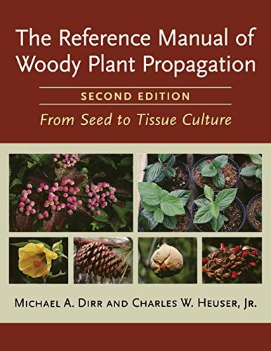 Reference Manual of Woody Plant Propagation: From Seed to Tissue Culture von Timber Press