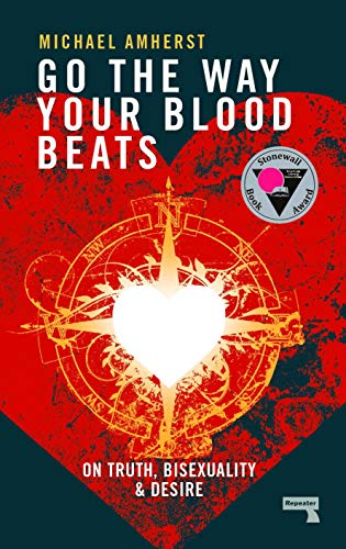 Go the Way Your Blood Beats: On Truth, Bisexuality and Desire von Repeater