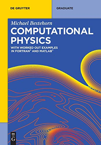 Computational Physics: With Worked Out Examples in FORTRAN and MATLAB (De Gruyter Textbook) von de Gruyter