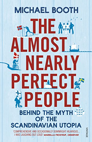 The Almost Nearly Perfect People: Behind the Myth of the Scandinavian Utopia von Random House UK Ltd