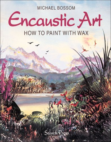 Encaustic Art: How to Paint with Wax von Search Press