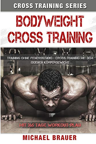 Bodyweight Cross Training: Cross Training mit dem eigenen Körpergewicht (Cross Training Series, Band 1) von CreateSpace Independent Publishing Platform
