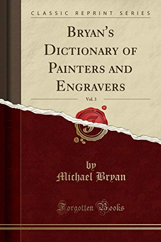 Bryan, M: Bryan's Dictionary of Painters and Engravers, Vol. von Forgotten Books