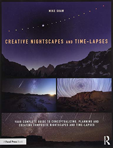 Creative Nightscapes and Time-Lapses: Your Complete Guide to Conceptualizing, Planning and Creating Composite Nightscapes and Time-Lapses von Taylor & Francis Ltd