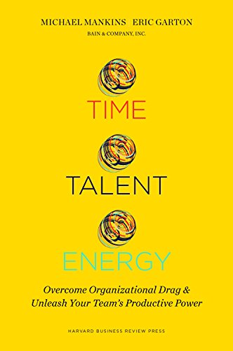 Time, Talent, Energy: Overcome Organizational Drag and Unleash Your Team's Productive Power von Harvard Business Review Press
