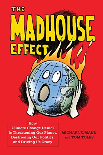 Madhouse Effect: How Climate Change Denial Is Threatening Our Planet, Destroying Our Politics, and Driving Us Crazy von Columbia Univers. Press