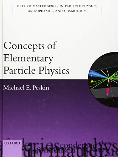 Peskin, M: Concepts of Elementary Particle Physics (Oxford Master in Physics: Partical Physics, Astrophysics, and Cosmology, Band 23)