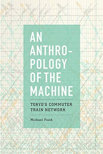 An Anthropology of the Machine: Tokyo's Commuter Train Network von University of Chicago Press