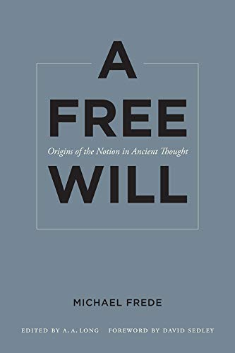 A Free Will: Origins of the Notion in Ancient Thought (Sather Classical Lectures, Band 68) von University of California Press