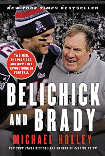Belichick and Brady: Two Men, the Patriots, and How They Revolutionized Football von Hachette Books