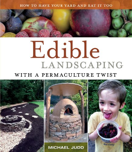 Edible Landscaping with a Permaculture Twist: How to Have Your Yard and Eat it Too von Ecologia