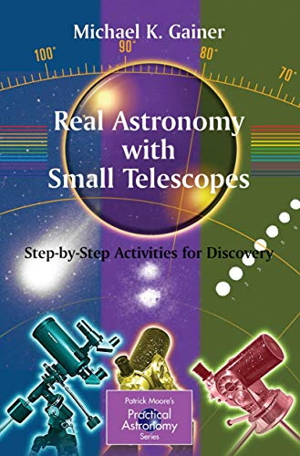 Real Astronomy With Small Telescopes: Step-by-Step Activities for Discovery (Patrick Moore's Practical Astronomy Series) (The Patrick Moore Practical Astronomy Series) von Springer