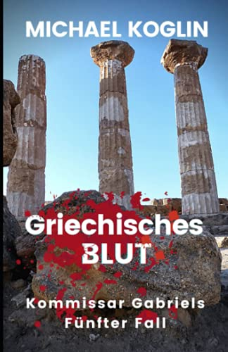 Griechisches Blut: Kommissar Gabriels 5. Fall von Independently published