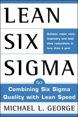 Lean Six Sigma: Combining Six Sigma Quality with Lean Production Speed