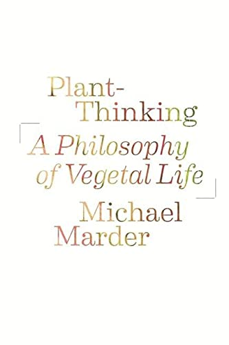 Marder, M: Plant-Thinking: A Philosophy of Vegetal Life von Columbia University Press
