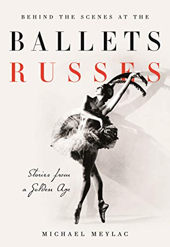 Behind the Scenes at the Ballets Russes: Stories from a Silver Age: Stories from a Golden Age
