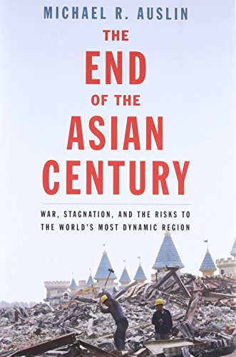 The End of the Asian Century: War, Stagnation, and the Risks to the World's Most Dynamic Region von Yale University Press