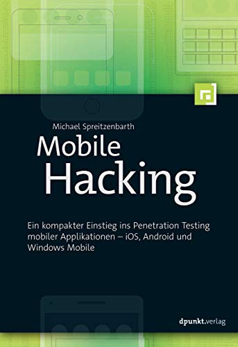 Mobile Hacking: Ein kompakter Einstieg ins Penetration Testing mobiler Applikationen - iOS, Android und Windows Phone von Dpunkt