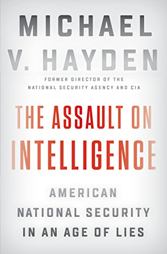 The Assault on Intelligence: American National Security in an Age of Lies von Penguin Press