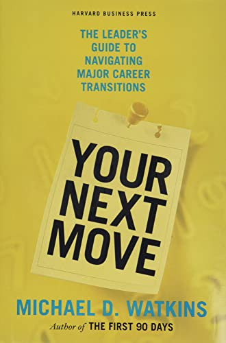 Your Next Move: The Leader's Guide to Navigating Major Career Transitions von Harvard Business Review Press