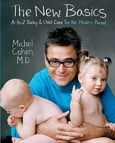 The New Basics: A-to-Z Baby & Child Care for the Modern Parent: A to Z Baby and Child Care for the Modern Parent