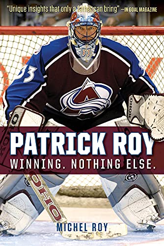 Patrick Roy: Winning. Nothing Else