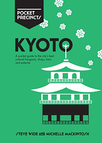 Kyoto Pocket Precincts: A Pocket Guide to the City's Best Cultural Hangouts, Shops, Bars and Eateries von Hardie Grant Books