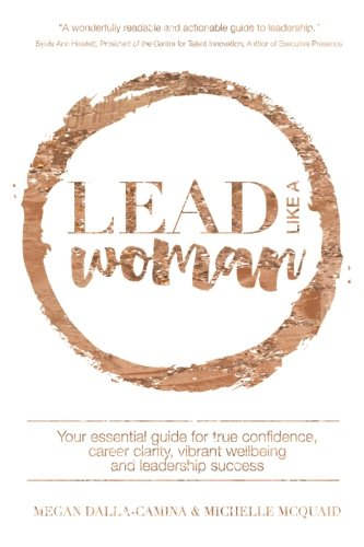 Lead Like A Woman: Your essential guide for true confidence, career clarity, vibrant wellbeing and leadership success von Lead Like A Woman Pty Ltd