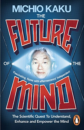 The Future of the Mind: The Scientific Quest To Understand, Enhance and Empower the Mind von Penguin