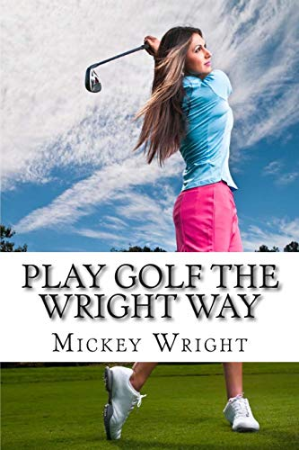 Play Golf the Wright Way von CreateSpace Independent Publishing Platform