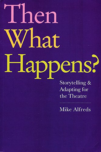Then What Happens?: Storytelling and Adapting for the Theatre von Nick Hern Books