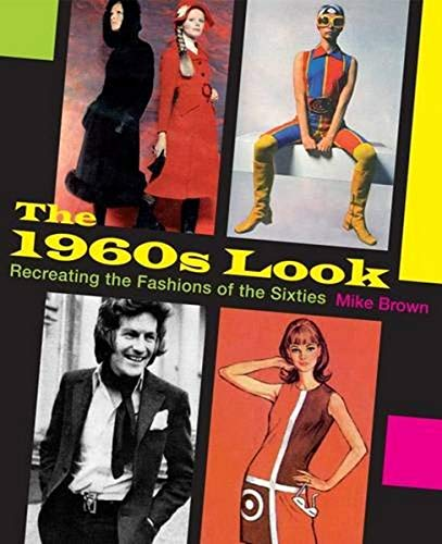The 1960s Look: Recreating the Fashions of the Sixties von Sabrestorm Publishing