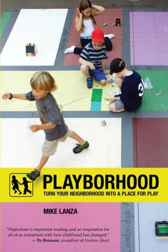 Playborhood: Turn Your Neighborhood Into a Place for Play von Free Play Press