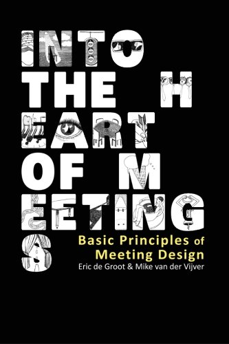 Into the Heart of Meetings: Basic Principles of Meeting Design von Createspace Independent Publishing Platform